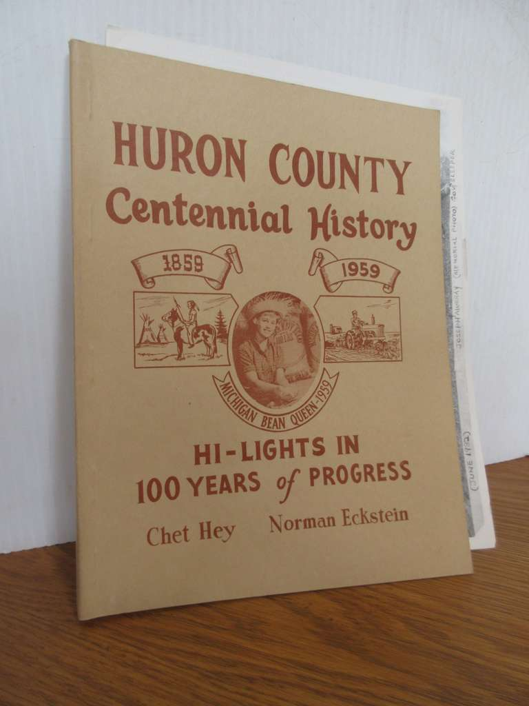 1959 Huron Co. Centennial History Book by Chester Hey and Norman Eckstein